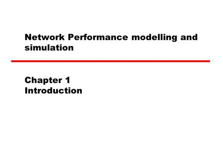 Network Performance modelling and simulation Chapter 1 Introduction.
