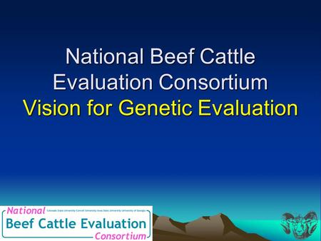 National Beef Cattle Evaluation Consortium Vision for Genetic Evaluation.