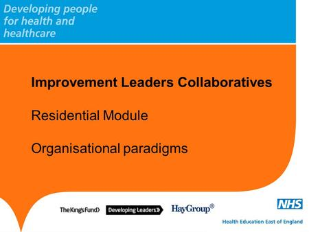 Improvement Leaders Collaboratives Residential Module Organisational paradigms.