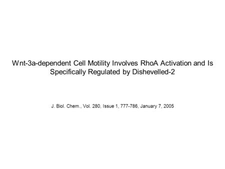 Wnt-3a-dependent Cell Motility Involves RhoA Activation and Is Specifically Regulated by Dishevelled-2 J. Biol. Chem., Vol. 280, Issue 1, 777-786, January.