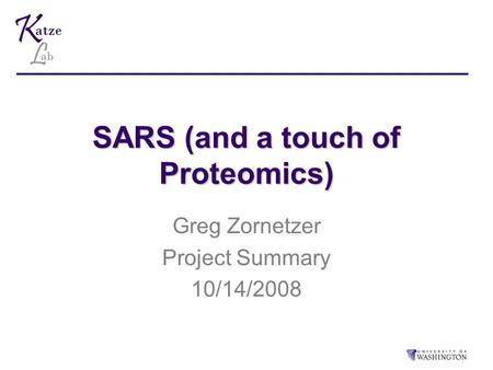 SARS (and a touch of Proteomics) Greg Zornetzer Project Summary 10/14/2008.