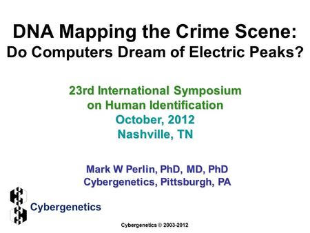 DNA Mapping the Crime Scene: Do Computers Dream of Electric Peaks? 23rd International Symposium on Human Identification October, 2012 Nashville, TN Mark.