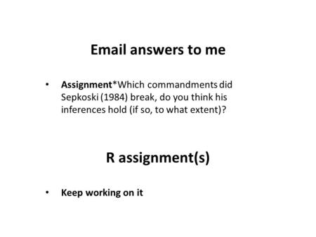 Email answers to me Assignment*Which commandments did Sepkoski (1984) break, do you think his inferences hold (if so, to what extent)? R assignment(s)