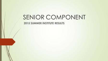 SENIOR COMPONENT 2015 SUMMER INSTITUTE RESULTS. Program Highlights  Significant differences found in following areas  Overall Enjoyment of Summer Institute.