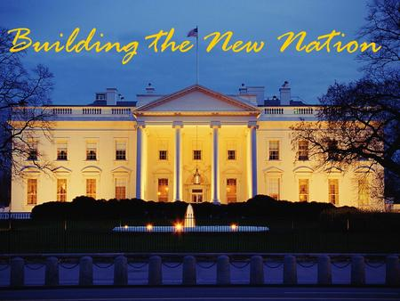 Building the New Nation. The First Party System Washington's Administration.