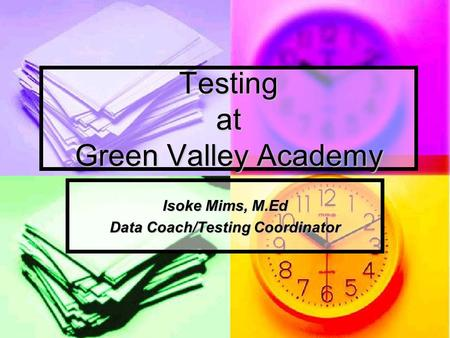 Testing at Green Valley Academy Isoke Mims, M.Ed Data Coach/Testing Coordinator.
