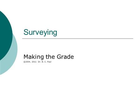 Surveying Making the Grade ©2004, 2011 Dr. B. C. Paul.