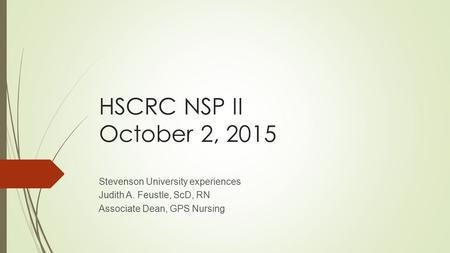 HSCRC NSP II October 2, 2015 Stevenson University experiences Judith A. Feustle, ScD, RN Associate Dean, GPS Nursing.