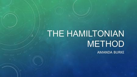 THE HAMILTONIAN METHOD AMANDA BURKE. OUTLINE Historical background Deriving Euler's Equation Euler Lagrange Equation Lagrange Generalized Momenta Deriving.