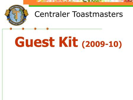 Centraler Toastmasters Guest Kit (2009-10). The mission of a Toastmasters club is to provide a mutually supportive and positive learning environment in.