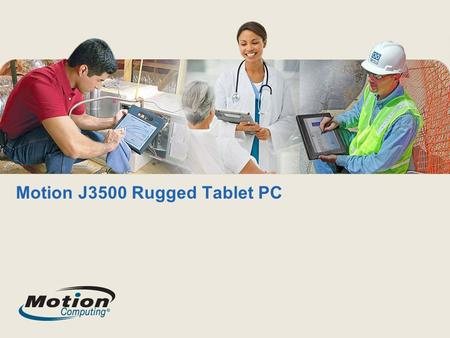 Motion J3500 Rugged Tablet PC. Motion ® J3500 The rugged J3500 is a powerful, flexible, all-in-one system for field and office use that is the ideal productivity.