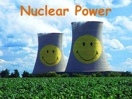Nuclear Power. Learning Intentions To learn about the use of nuclear power including the advantages and disadvantages of its use. Success Criteria 1.Describe.