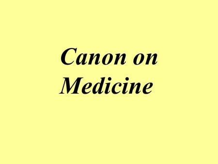 Canon on Medicine A book written by Ibn Sina, a famous Islamic physician, which was an encyclopedia of Greek, Arabic, and his own knowledge of medicine.