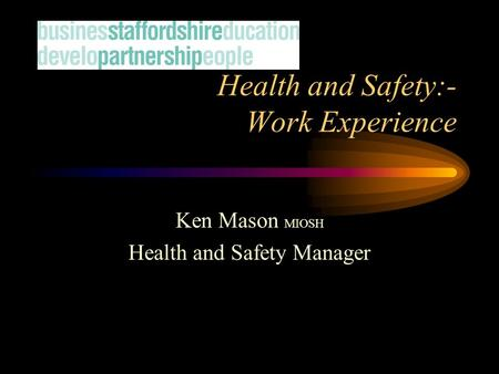 Health and Safety:- Work Experience Ken Mason MIOSH Health and Safety Manager.