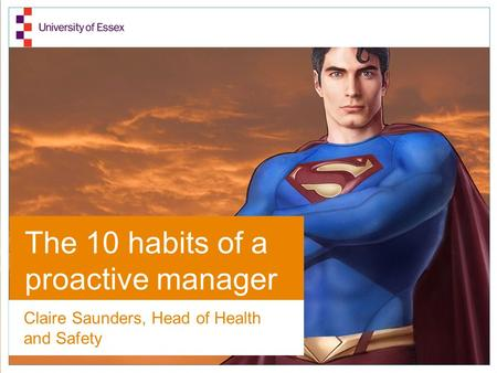 The 10 habits of a proactive manager Claire Saunders, Head of Health and Safety.