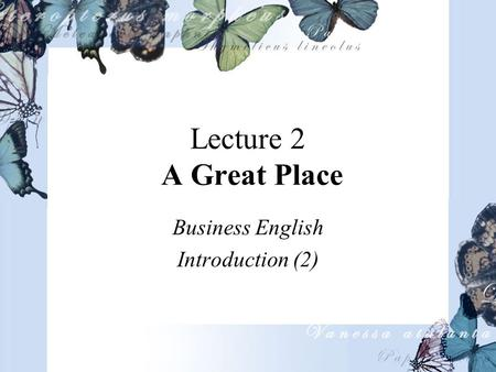 Lecture 2 A Great Place Business English Introduction (2)