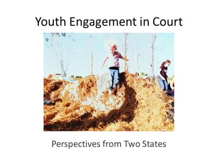 Youth Engagement in Court Perspectives from Two States.