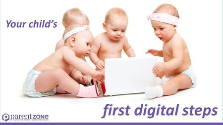 Your child's first digital steps. Young children online.