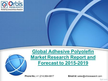 Global Adhesive Polyolefin Market Research Report and Forecast to 2015-2019 Phone No.: +1 (214) 884-6817  id:
