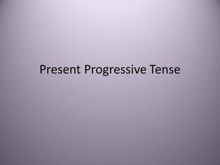 Present Progressive Tense. The purpose of the Present Progressive Tense is to indicate an action currently in progress/happening right now. It is equivalent.