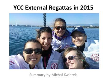 YCC External Regattas in 2015 Summary by Michał Kwiatek.