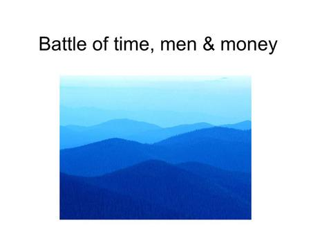 Battle of time, men & money. Man has power Man is unable to understand economy.