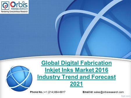 Global Digital Fabrication Inkjet Inks Market 2016 Industry Trend and Forecast 2021 Phone No.: +1 (214) 884-6817  id:
