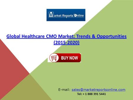 Global Healthcare CMO Market: Trends & Opportunities (2015-2020)   Tel: + 1 888 391 5441.