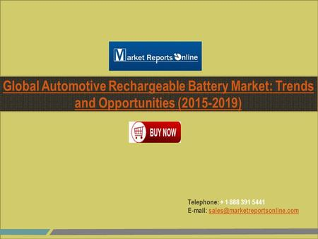 Telephone: + 1 888 391 5441   Global Automotive Rechargeable Battery Market: Trends and.