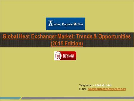 Telephone: + 1 888 391 5441   Global Heat Exchanger Market: Trends & Opportunities (2015.