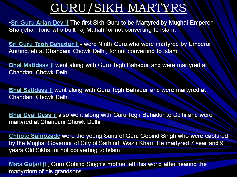 Bhai Tarusingh jiBhai Tarusingh ji were captured by Mughals on as he was feeding Sikhs who were hiding from Government.