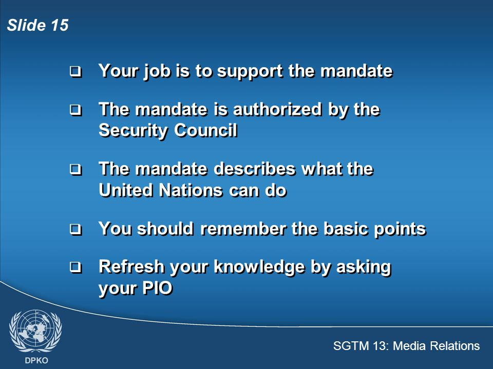 SGTM 13: Media Relations Slide 16  Do not comment on critical incidents  Refer questions to PIO  Do not comment on critical incidents  Refer questions to PIO