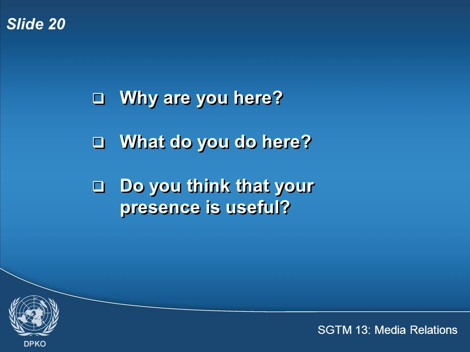 SGTM 13: Media Relations Slide 21  Do you like being here.