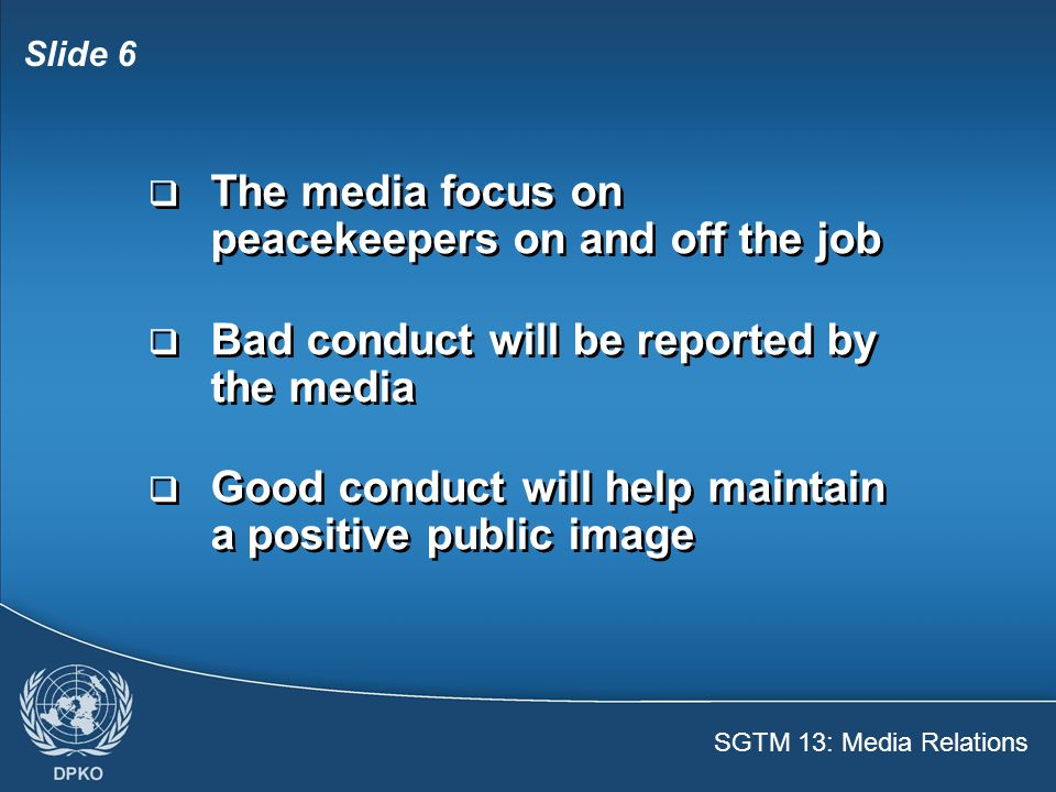 SGTM 13: Media Relations Slide 7  News media work 24/7, often reporting in real time  News travels very quickly all over the world  News media work 24/7, often reporting in real time  News travels very quickly all over the world