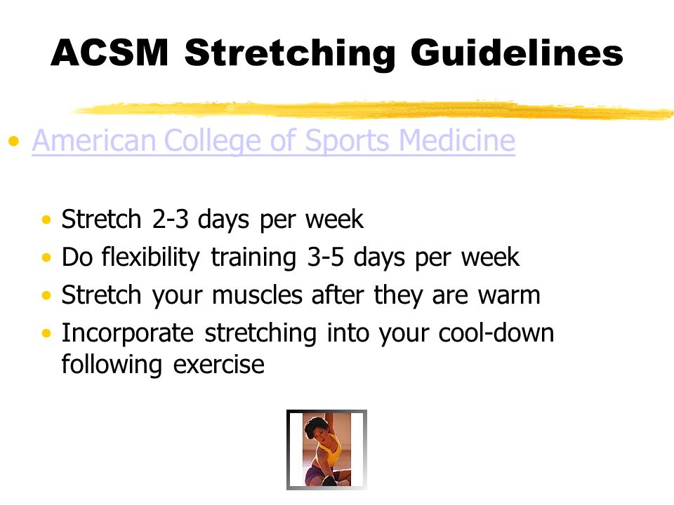 Exercises to Improve Flexibility There are hundreds of exercises that can improve flexibility – web resources web resources Your program should include exercises that work all the major joints of the body by stretching their associated muscles Search reputable texts and web sites for different types of stretches that you might use Be sure to use correct technique for each stretch, hold each stretch for 10-30 seconds, and perform at least 3-4 repetitions
