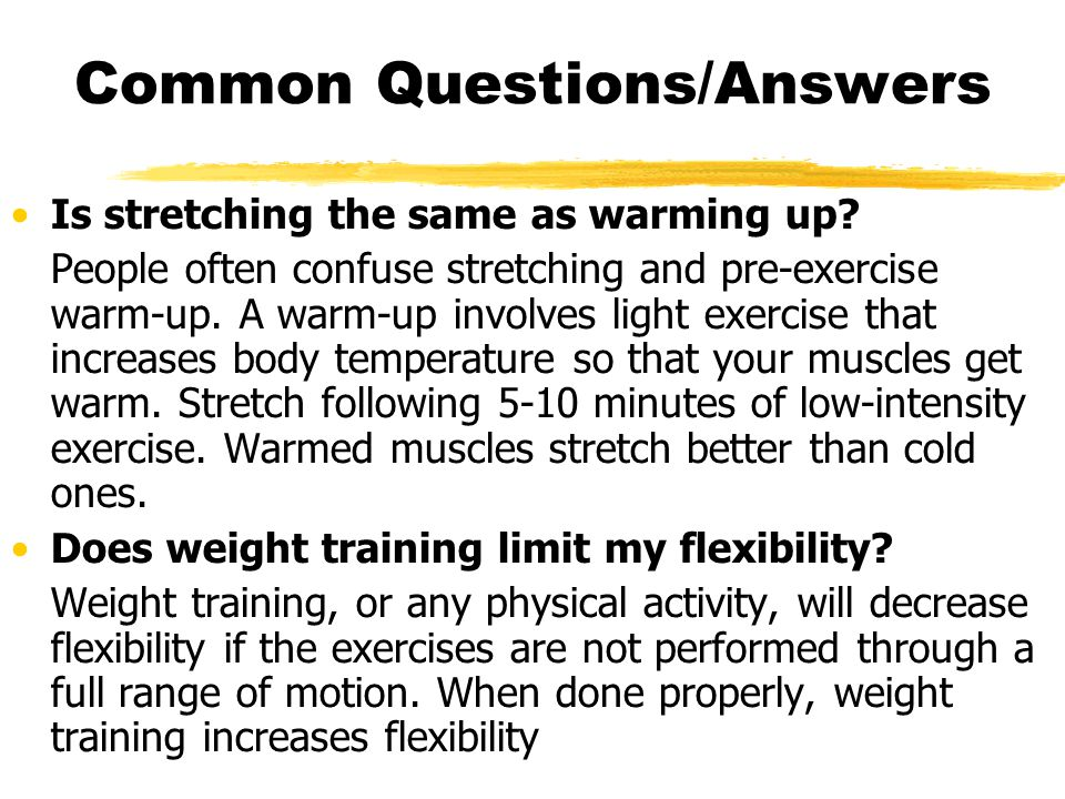 Common Questions/Answers Can I stretch too far.Yes.