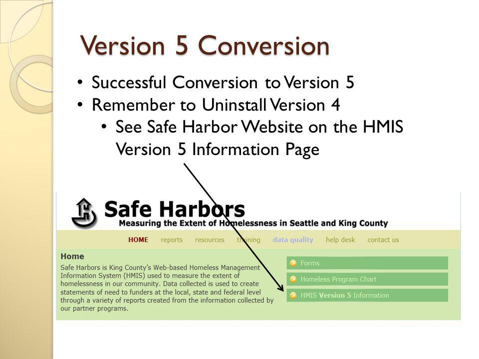 Version 5 Conversion - Survey It is important for Safe Harbors to gather feedback on the Version 5 conversion Goal: Capture feedback on the conversion process Goal: Capture feedback on the user experience of the differences in the from v4 to v5.