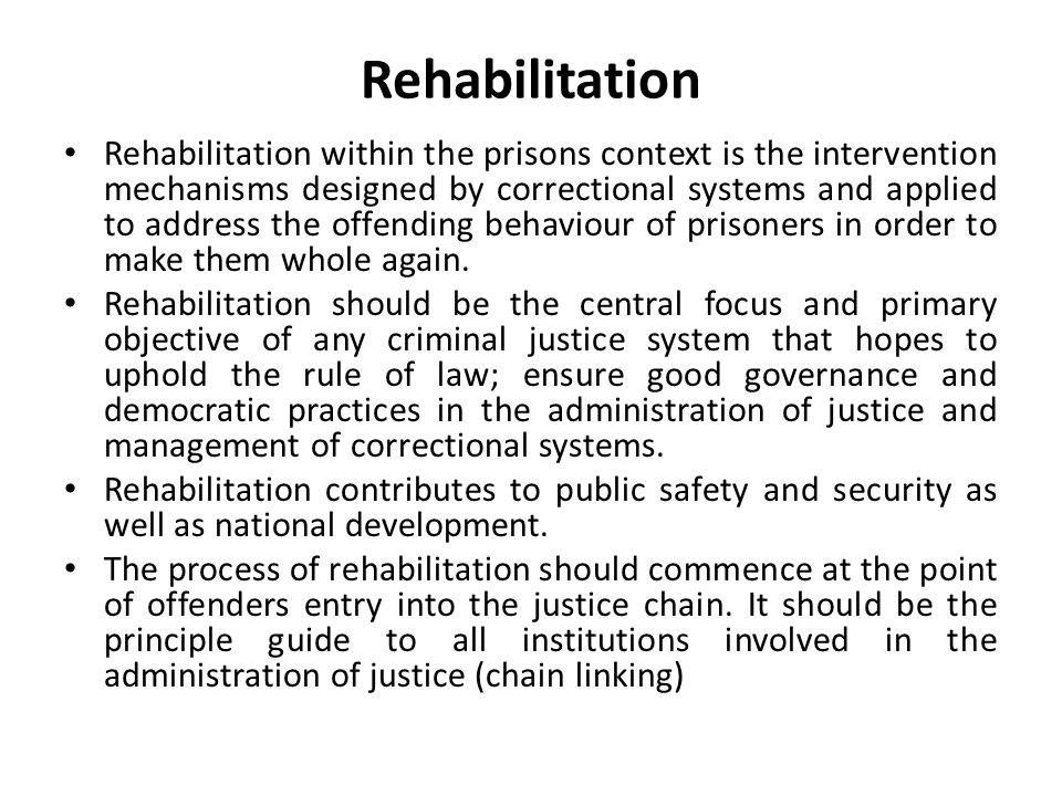While many jurisdictions (countries) recognize the significance of rehabilitation and have taken steps to entrench it in the national legislative provisions, practical examples on the ground are still lacking or where they exist, their development are rudimentary due to the retributive nature of the justice systems, their structures and the processes of justice delivery.