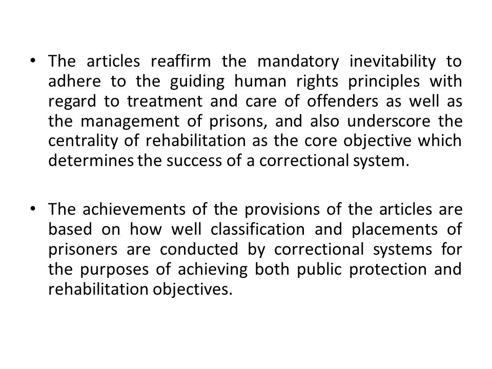 Classification and placement of prisoners Classification and placement of prisoners play critical roles in helping to balance between security and the provision of rehabilitation programmes to prisoners.