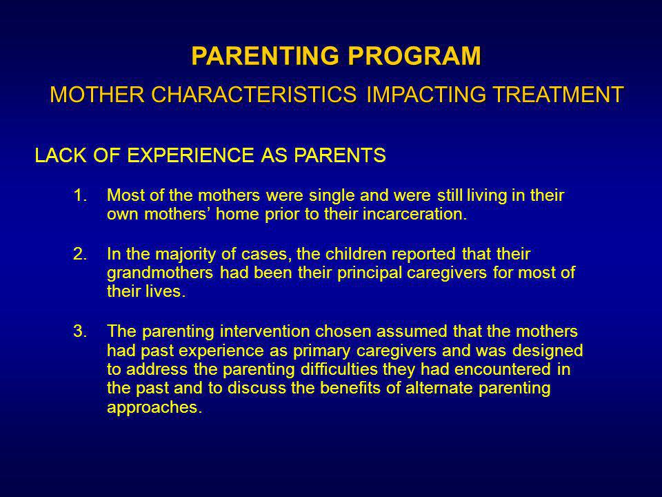 1.Because they lacked basic experience as parents, many of the mothers were more interested in infant baby care than they were in assuming responsibility for an adolescent.