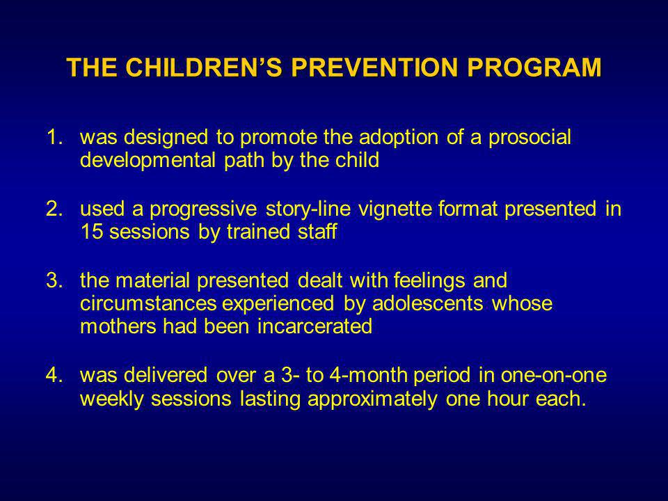 THE SAMPLE 1.children who, along with their current caregivers, agreed to participate in the preventive intervention 2.who lived in Baltimore City and were within the targeted age range 3.whose incarcerated mothers had indicated their agreement to the child's participation 4.who were not presently living in a foster home The sample was composed of: