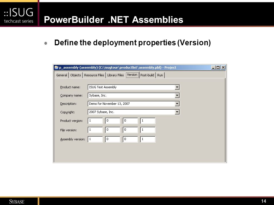 15 PowerBuilder.NET Assemblies  Define the deployment properties (Post-build) –Any command recognizable by operating system –Sample uses Invoke.NET obfuscator tool Copy output to staging area Send page/e-mail indicating build is complete Different actions depending on build type