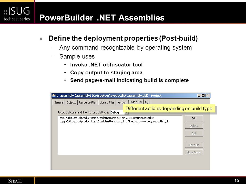 16 PowerBuilder.NET Assemblies  Define the deployment properties (Run) –Specify application used to invoke assembly Running Man Debugger Client application path