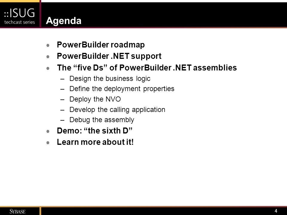 5 PowerBuilder Roadmap  Version 11 released in June 2007  Delivers on third-phase of PowerBuilder's.NET initiative –.NET Windows Forms Deployment (and Smart Client) –.NET Web Forms Deployment –.NET Assemblies –.NET Web Services