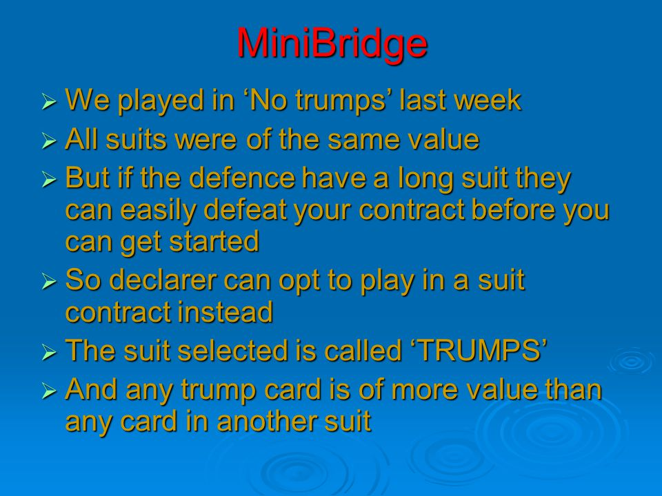 Trump Suits  NS have 28HCP  Game in NT fails  So declare game in  So declare game in    Defence make only 1  trick   Then  's are trumped   (called a ruff) N W E S  J5 8765  AQ976  J3  T98 J432  JT84  Q5  Q6 QT9  K52  T9842  AK7432 AK  3  AK76 21 4 7 8