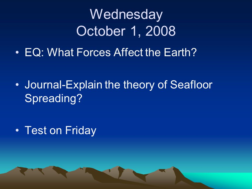Wednesday October 1, 2008 EQ: What Forces Affect the Earth.
