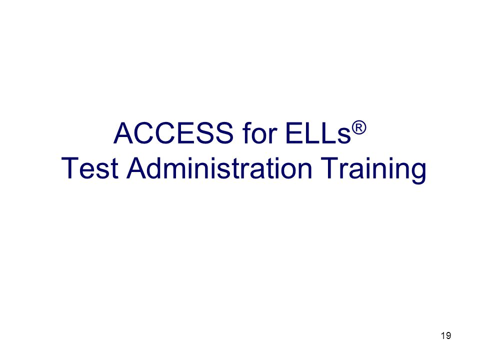 20 The following training options will prepare test examiners for administering ACCESS for ELLs ®.
