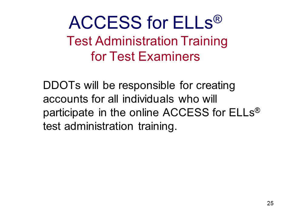 26 ACCESS for ELLs ® Test Administration Training