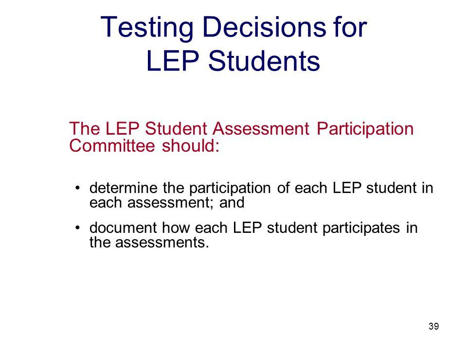 40 LEP Student Assessment Participation Plan Each LEP student's participation in the assessments requires documentation.