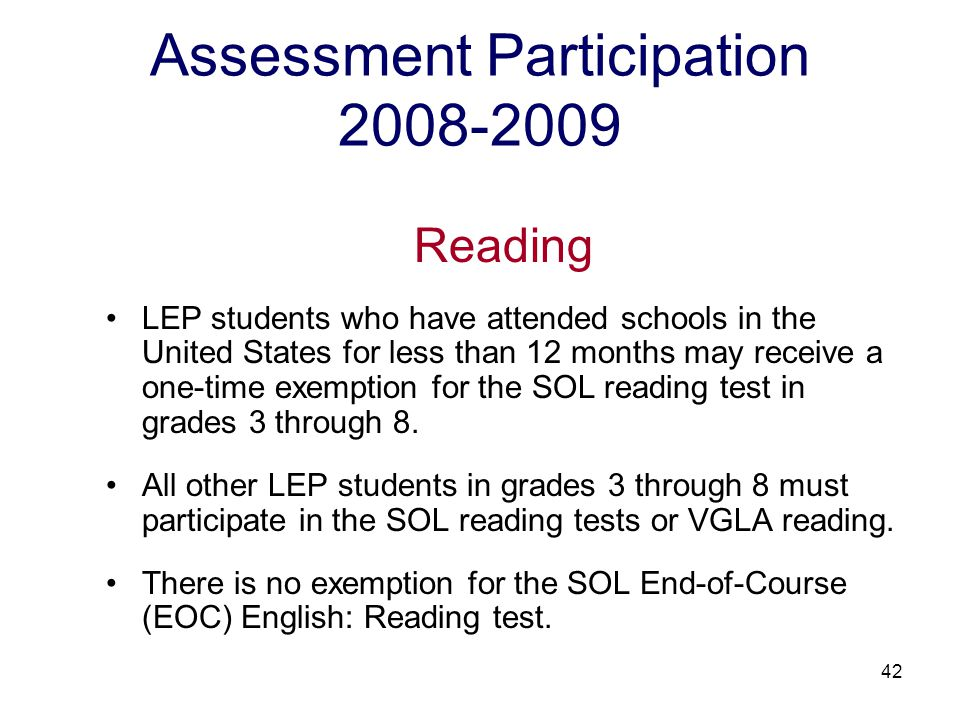 43 Assessment Participation 2008-2009 VGLA Reading Criteria LEP students in grades 3 through 8 who are classified at proficiency levels 1 or 2.